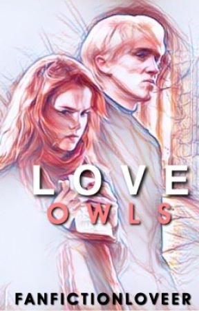 Love owls|| Dramione (FINISHED) by fanfictionloveer