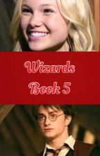 Wizards (A Harry Potter Fan-Fiction) Book #5 by madness124