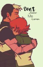 Don't Leave Me (a Shidge fanfic) by -Lorren-
