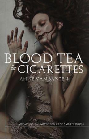 Blood Tea & Cigarettes by AnneVanSanten