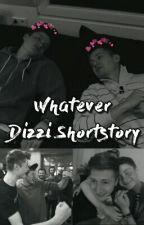 Whatever - Dizzi Shortstory by inlovewithdizzi