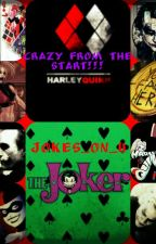 Crazy From The Start (Harley Quinns Beginings) by JOKES_ON_U
