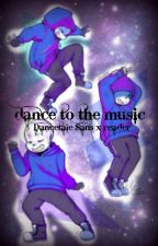 Dance To the Music - Dancetale Sans x reader {DISCONTINUED} by BriTheWeirdo