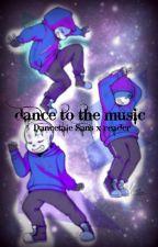 Dance To the Music - Dancetale Sans x reader {DISCONTINUED} by BriTheWeirdo