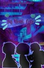 In Real Life (ON HOLD) by AwesomeBookNerd5