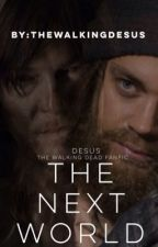 The next world - Desus/Darus  (The WalkingDead Fanfiction) by TheWalkingDesus