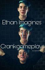 Ethan Imagines   Crankgameplays by jaethefangirl