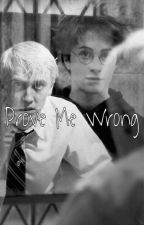 Prove Me Wrong [DRARRY] by isiadams