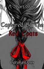 Captured By The Red Coats by CarolynCoxx