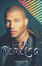 O Rei do Paraíso - Livro1/Triologia Velásquez. by AngelinaCachinene32