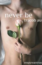 never be | tracob au by empyreantroye