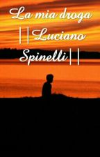La mia droga ||Luciano Spinelli || by volpinadolce
