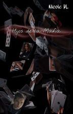 Hijos de la mafia ( EDITANDO ) by meeli00_molina