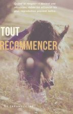 Tout recommencer (Tome 1) by carameliline