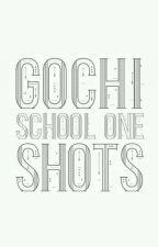Gochi - School One shots  by SirfinaChavez21