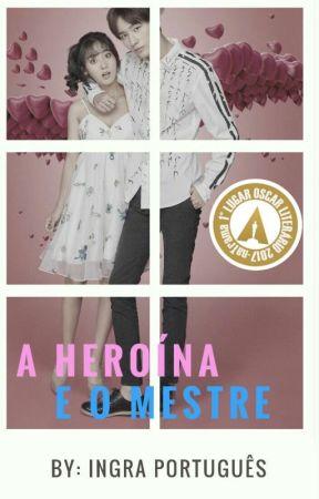 A Heroína e o Mestre (Completo) by IngraPortugues