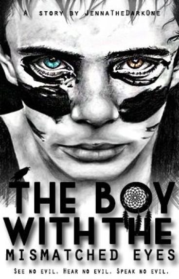 The Boy with the Mismatched Eyes | Complete by JennaTheDarkOne