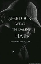 Sherlock, Wear The Damn Hat. by ASherlockLoPeinaDios