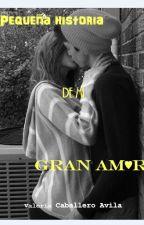 Pequeña historia de mi gran amor by ValCaballeroAvila