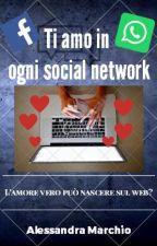 Ti Amo In Ogni Social Network (#wattys2017) by AlessandraMarchio