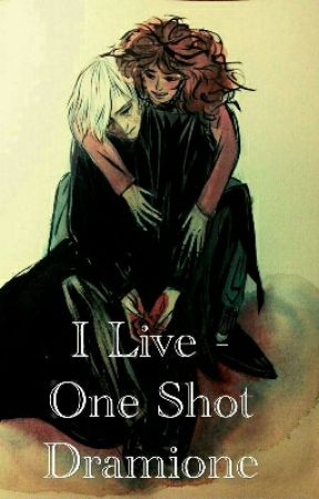 I Live - One Shot Dramione by Allimac_O
