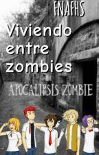 Viviendo entre zombies /FNAFHS/ by CombinationAnime