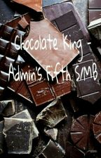 Chocolate King - Admin's Fifth S/MB by -Miles_Edgeworth-