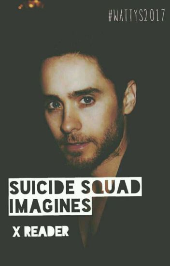Suicide Squad Imagines (X Reader) | ✔ [Wattys 2017]