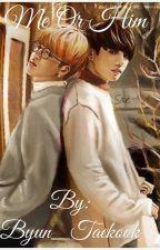 Me or Him (JiKook ff) by Byun_Taekook