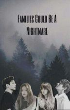 Families could Be a nightmare//1 by becausethierbts
