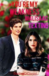 You're my weakness//Malisaac Texting by DarlingOfDaniel