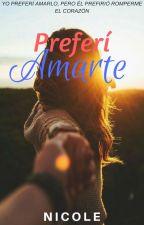 Preferí amarte © by NicoleM502