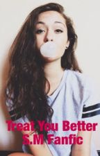 Treat You Better; Shawn Mendes Fanfic by AsapFlygirl