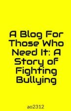 A Blog For Those Who Need It: A Story of Fighting Bullying by ao2312