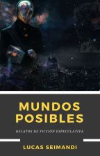 Mundos posibles (Relatos) by LucasSeimandi
