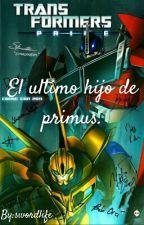 El ultimo hijo de primus. by swordlife