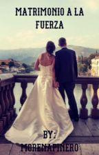 Matrimonio a la fuerza by morenapinero