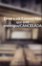 Error x ink (Lemon) Mas que solo enemigos by Akisesempai245619