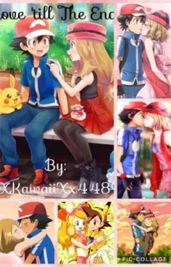 Love 'Till The End (Amourshipping ~ Ash X Serena)