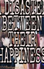 A DISASTER BETWEEN THEIR HAPPINESS by JamlessPrincess_16