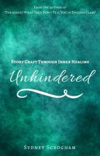 Unhindered: Story Craft Through Inner Healing by sydney_scrogham