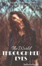 The World Through Her Eyes by JustLivelovelaugh