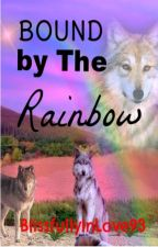 Bound By The Rainbow (Werewolf) (BoyxBoy) by BlissfullyInLove93