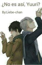 ¿No es así, Yuuri? by Liebe-chan