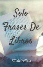 Solo Frases De Libros by ElGatoDeAlicia