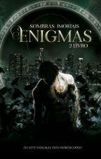 Enigmas - Sombras imortais [Hiatus] by kathysias