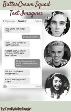 ButterCream Squad Text Imagines by TotallyGuiltyFangirl