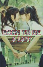 Born to be a Lady (gxg)  by babygail_