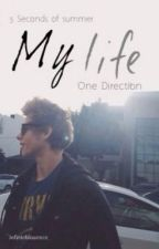 My life (1d&5sos) by infinteblissence_