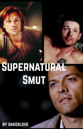 Supernatural Smut by wowzeroo